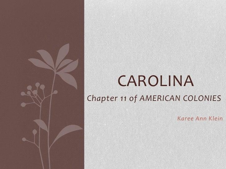 Chapter 11 of AMERICAN COLONIES<br />Karee Ann Klein<br />Carolina<br />