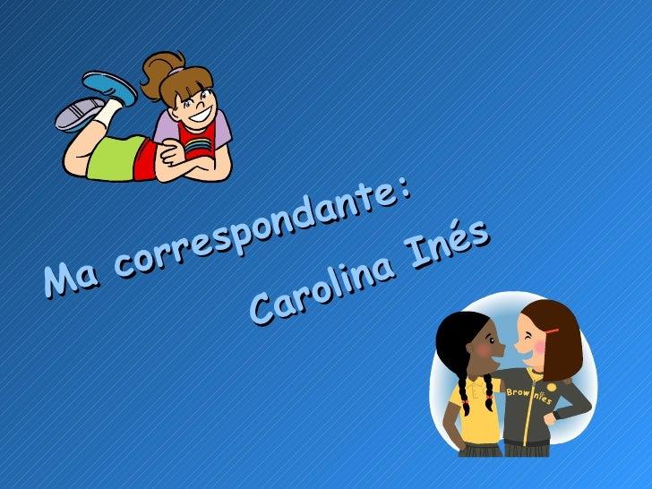 Ma correspondante: Carolina Inés