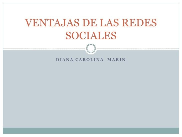 VENTAJAS DE LAS REDES      SOCIALES    DIANA CAROLINA MARIN