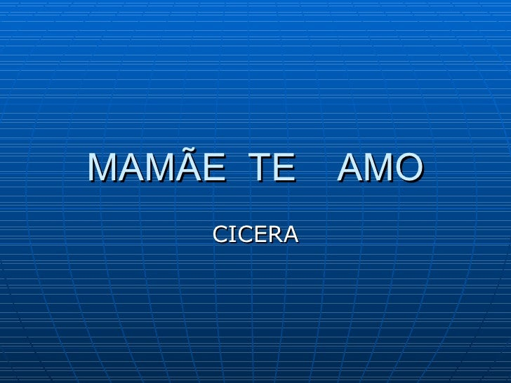 MAMÃE  TE  AMO CICERA
