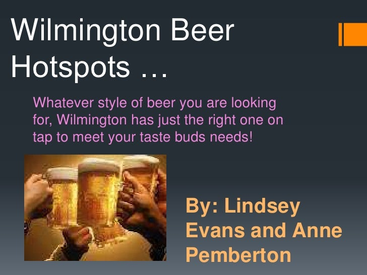 Wilmington BeerHotspots … Whatever style of beer you are looking for, Wilmington has just the right one on tap to meet you...