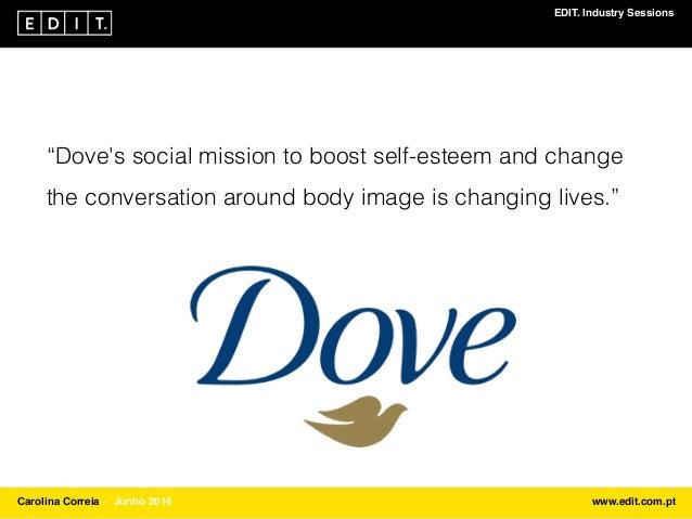 "EDIT. Industry Sessions Carolina Correia ⎯ Junho 2016 www.edit.com.pt ""Dove's social mission to boost self-esteem and chan..."