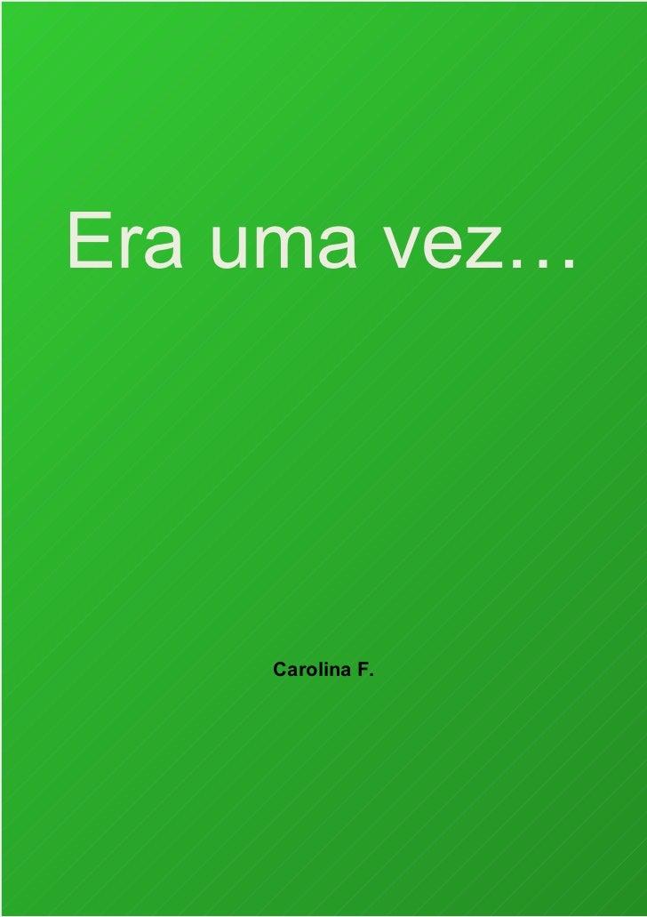 Era uma vez…    Carolina F.