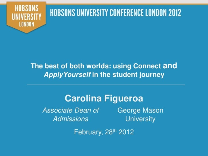 The best of both worlds: using Connect and   ApplyYourself in the student journey         Carolina Figueroa   Associate De...