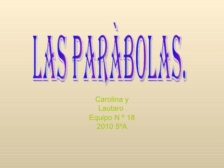 Carolina y Lautaro . Equipo N º 18 2010 5ºA Las paràbolas.