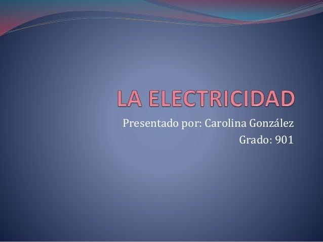 Presentado por: Carolina González Grado: 901