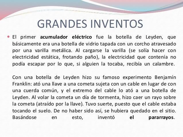 GRANDES INVENTOS  El primer acumulador eléctrico fue la botella de Leyden, que básicamente era una botella de vidrio tapa...