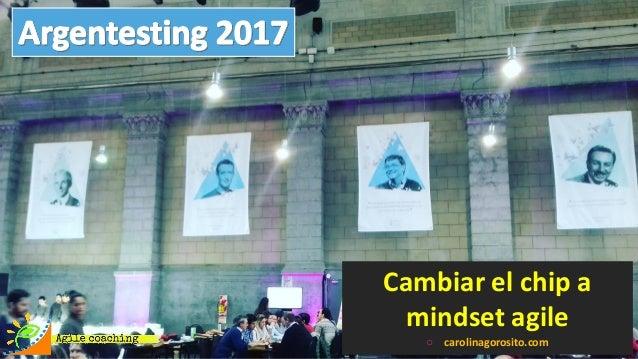 Cambiar el chip a mindset agile ○ carolinagorosito.com