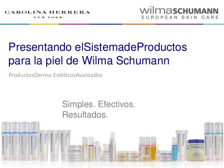 Presentando elSistemadeProductospara la piel de Wilma SchumannProductosDermo-EstéticosAvanzados                  Simples. ...