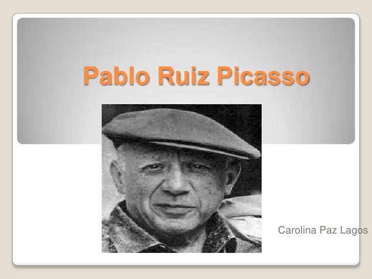 Pablo Ruiz Picasso               Carolina Paz Lagos