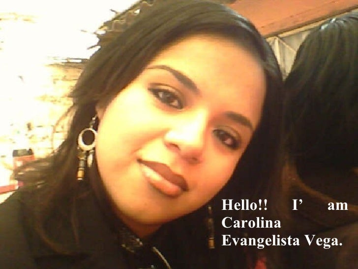 Hello!! I' am Carolina Evangelista Vega.