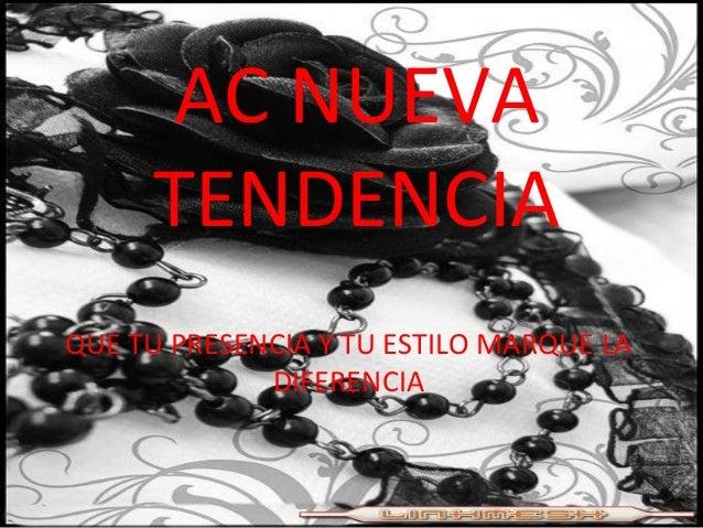 AC NUEVA TENDENCIA QUE TU PRESENCIA Y TU ESTILO MARQUE LA DIFERENCIA