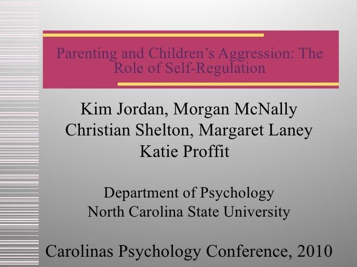 Parenting and Children's Aggression: The Role of Self-Regulation Kim Jordan, Morgan McNally Christian Shelton, Margaret La...