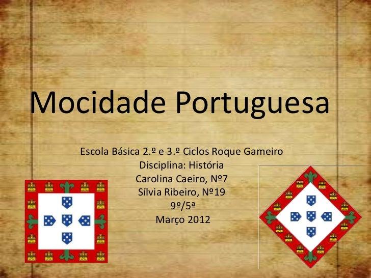 Mocidade Portuguesa   Escola Básica 2.º e 3.º Ciclos Roque Gameiro                Disciplina: História               Carol...