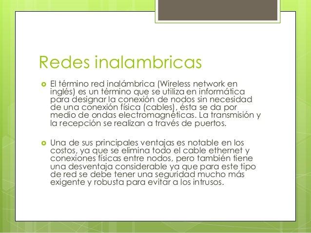 Redes inalambricas   El término red inalámbrica (Wireless network en    inglés) es un término que se utiliza en informáti...