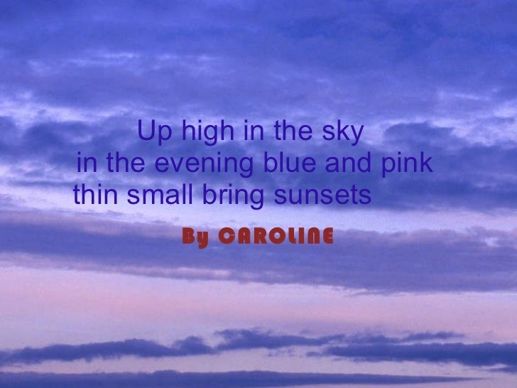 Up high in the sky  in the evening blue and pink   thin   small bring sunsets   By CAROLINE