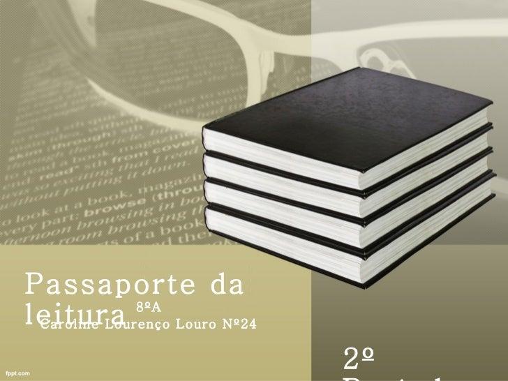 Passaporte daleitura       8ºA Caroline Lourenço Louro Nº24                                2º
