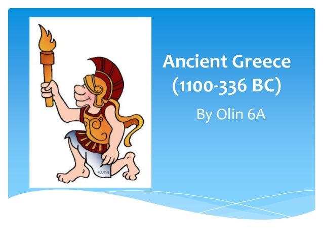 Ancient Greece (1100-336 BC) By Olin 6A