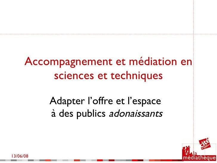 Accompagnement et médiation en sciences et techniques Adapter l'offre et l'espace  à des publics  adonaissants