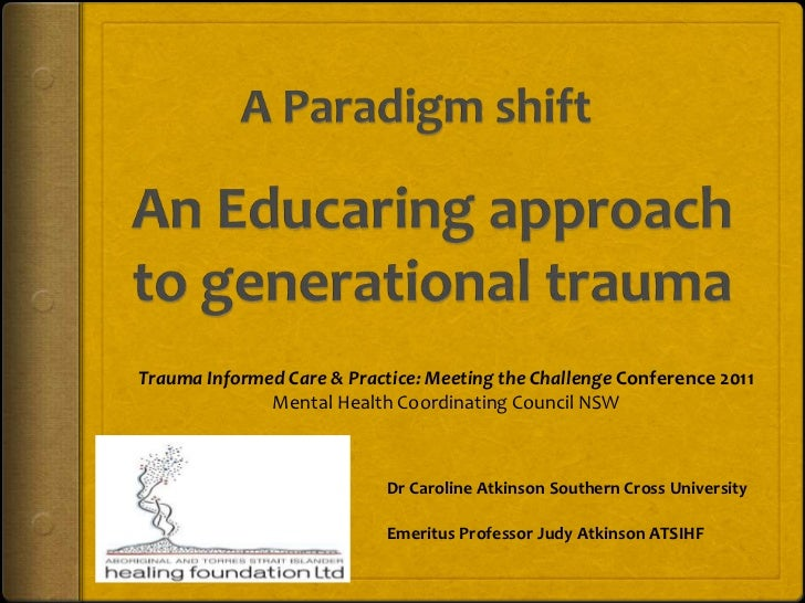 An Educaring approach to generational trauma<br />A Paradigm shift<br />Trauma Informed Care & Practice: Meeting the Chall...