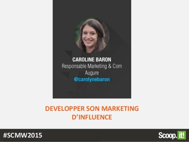 DEVELOPPER SON MARKETING D'INFLUENCE #SCMW2015