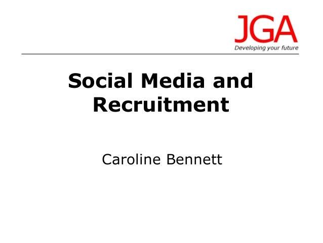 Social Media and Recruitment Caroline Bennett