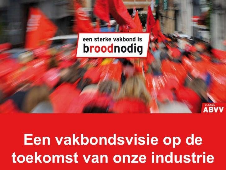 Een vakbondsvisie op de toekomst van onze industrie