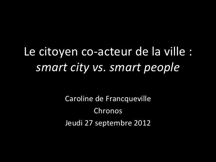 Le citoyen co-acteur de la ville :  smart city vs. smart people        Caroline de Francqueville                Chronos   ...