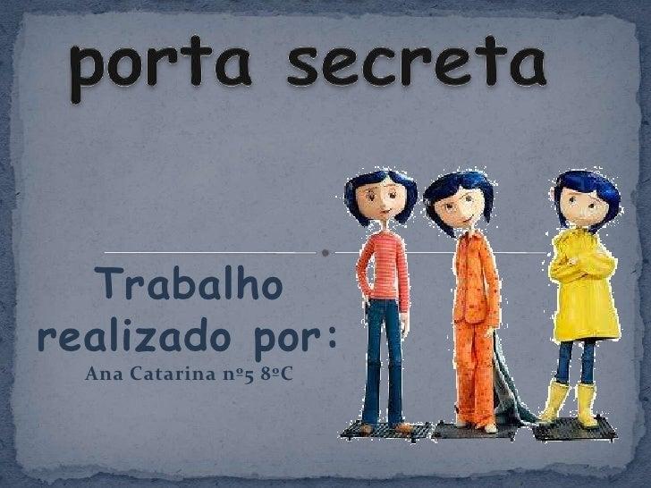 Caroline e a porta secreta Trabalho realizado por: Ana Catarina nº5 8ºC