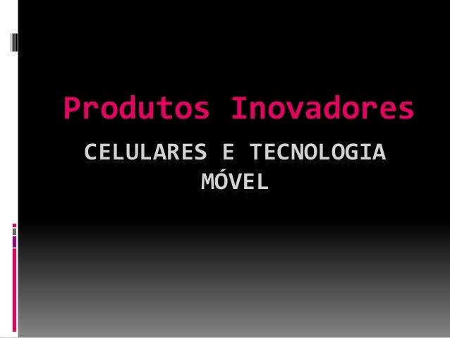 CELULARES E TECNOLOGIAMÓVELProdutos Inovadores