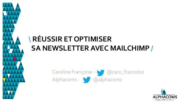 @Caro_Francoise - #medialabST  RÉUSSIR ET OPTIMISER SA NEWSLETTER AVEC MAILCHIMP / Caroline Françoise - @caro_francoise Al...
