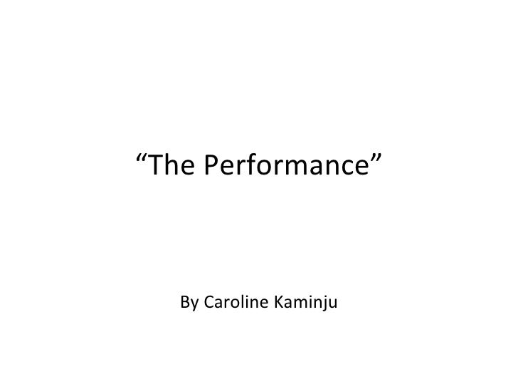 """The Performance""   By Caroline Kaminju"