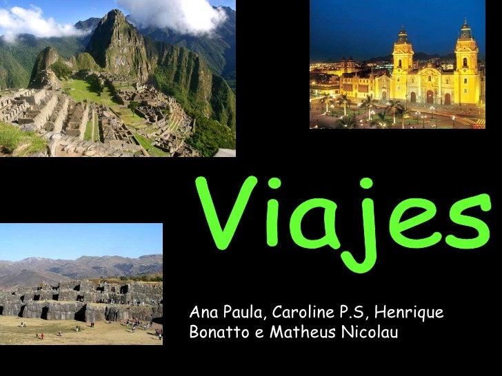 Viajes Ana Paula, Caroline P.S, Henrique Bonatto e Matheus Nicolau