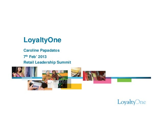 LoyaltyOneCaroline Papadatos7th Feb' 2013Retail Leadership Summit