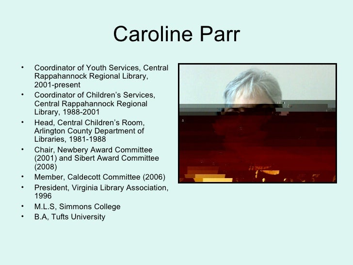 Caroline Parr <ul><li>Coordinator of Youth Services, Central Rappahannock Regional Library, 2001-present </li></ul><ul><li...
