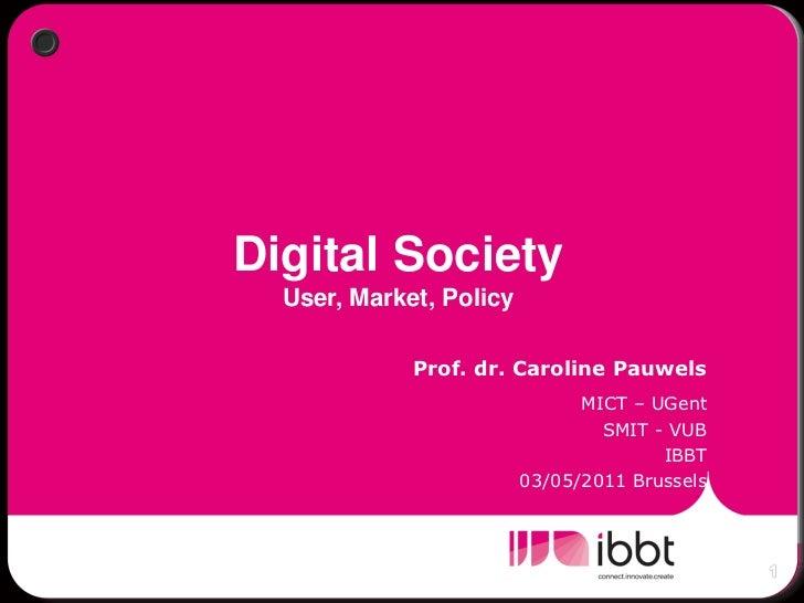 Digital Society  User, Market, Policy             Prof. dr. Caroline Pauwels                               MICT – UGent   ...