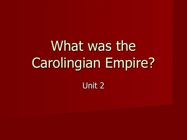 What was theCarolingian Empire?       Unit 2