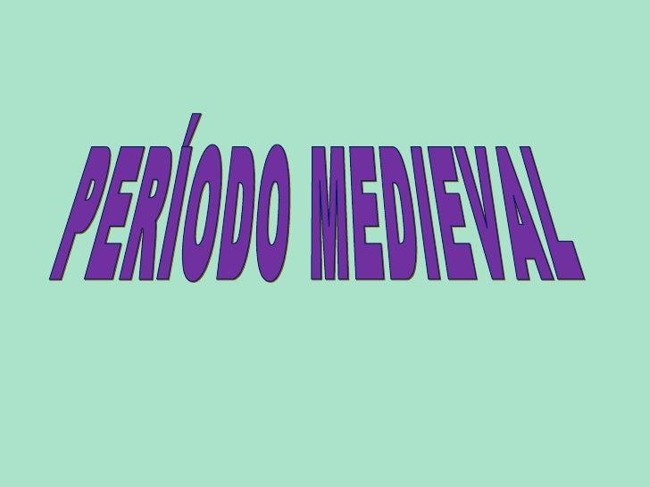 PERÍODO MEDIEVAL
