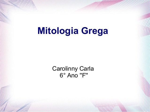 Mitologia Grega  Carolinny Carla  6° Ano ''F''