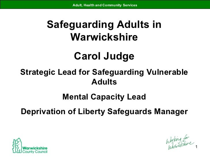 Adult, Health and Community Services Safeguarding Adults in Warwickshire Carol Judge Strategic Lead for Safeguarding Vulne...