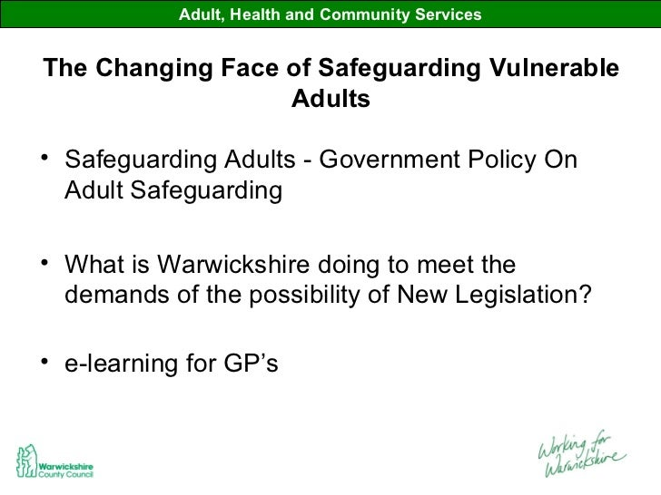safeguarding health and social care The term 'safeguarding' can apply to both adults and children and is about protecting them, preventing their abuse or neglect and educating those around them to.