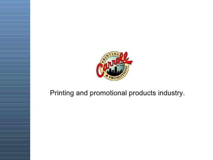 Printing and promotional products industry.