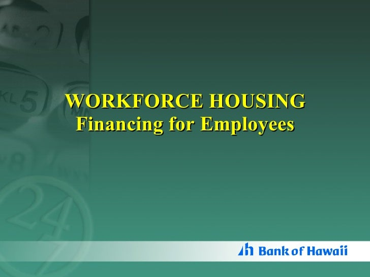 WORKFORCE HOUSING Financing for Employees