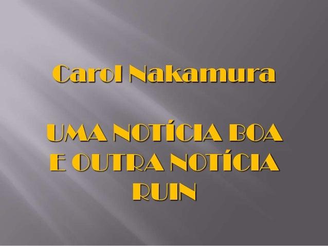 Carol NakamuraUMA NOTÍCIA BOAE OUTRA NOTÍCIA     RUIN
