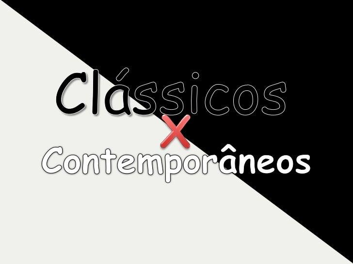 Clássicos<br />X<br />Contemporâneos<br />