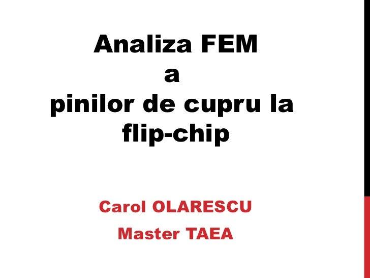 Analiza FEM a  pinilor de cupru la  flip-chip Carol OLARESCU Master TAEA