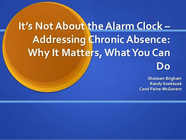 It's Not About the Alarm Clock –    Addressing Chronic Absence:   Why It Matters, What You Can                            ...
