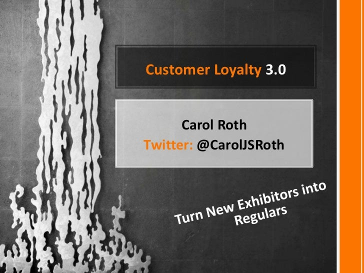 Customer Loyalty 3.0      Carol RothTwitter: @CarolJSRoth