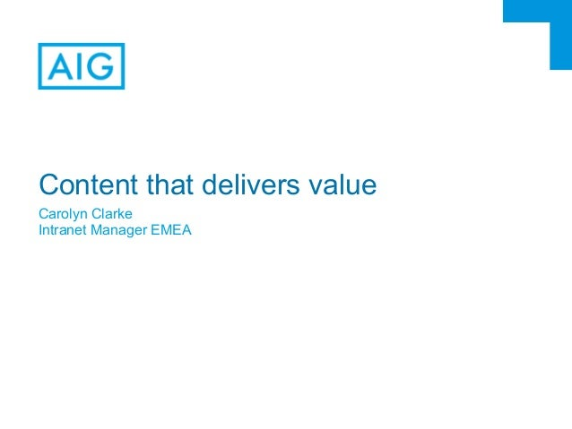 Content that delivers value Carolyn Clarke Intranet Manager EMEA  Optional disclaimer area – i.e. FOR INTERNAL PURPOSES ON...