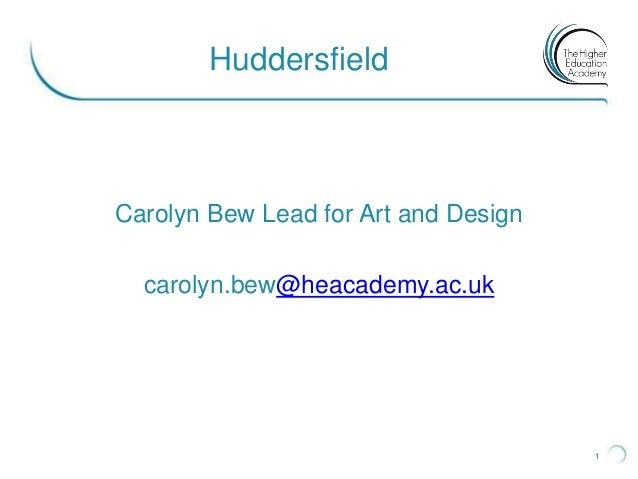1HuddersfieldCarolyn Bew Lead for Art and Designcarolyn.bew@heacademy.ac.uk